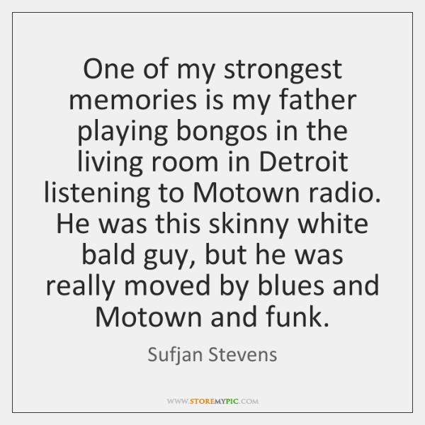 One of my strongest memories is my father playing bongos in the ...