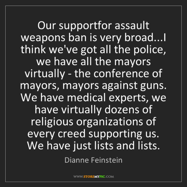 Dianne Feinstein: Our supportfor assault weapons ban is very broad...I...