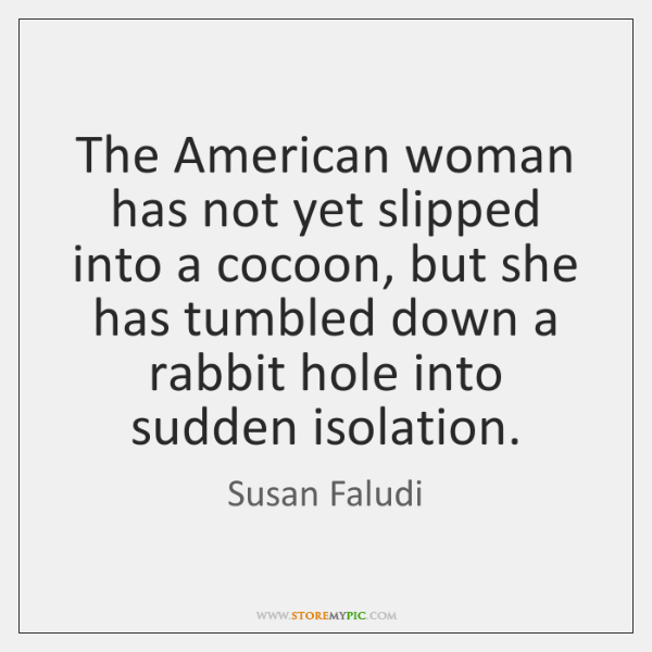 The American woman has not yet slipped into a cocoon, but she ...