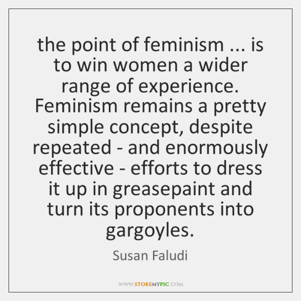 the point of feminism ... is to win women a wider range of ...