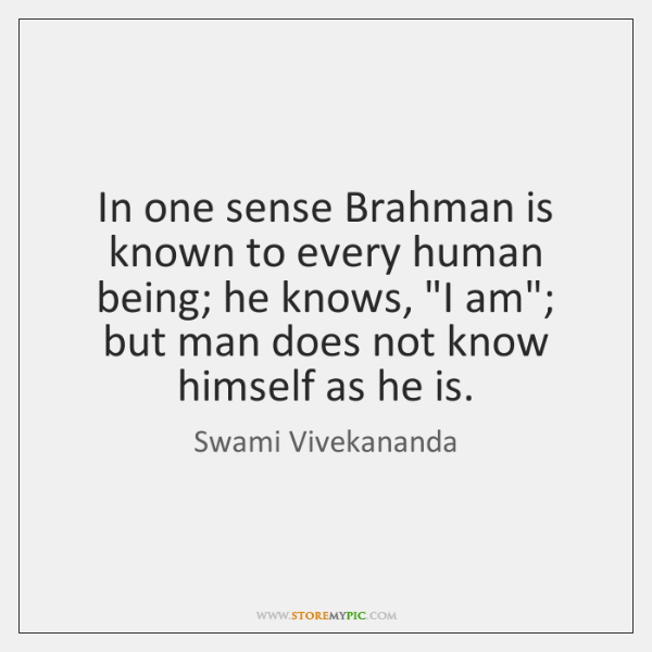 "In one sense Brahman is known to every human being; he knows, ""..."