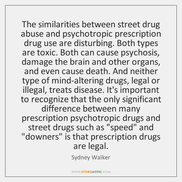 The similarities between street drug abuse and psychotropic prescription drug use are ...
