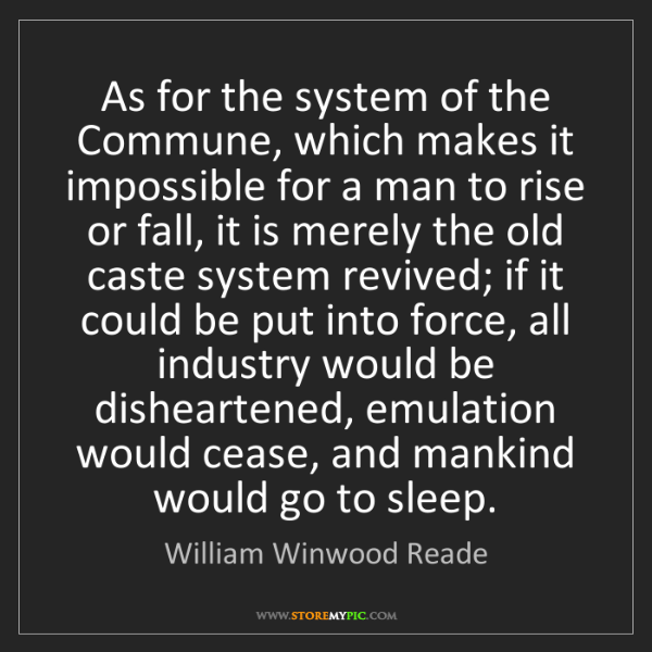 William Winwood Reade: As for the system of the Commune, which makes it impossible...