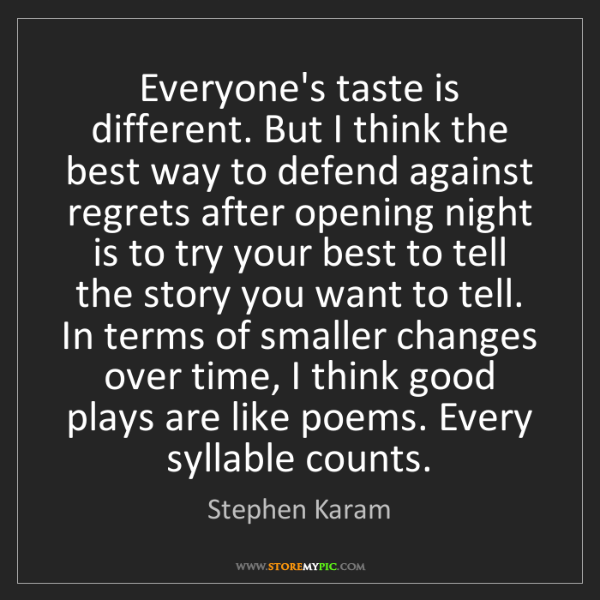 Stephen Karam: Everyone's taste is different. But I think the best way...