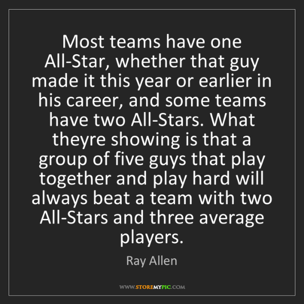 Ray Allen: Most teams have one All-Star, whether that guy made it...