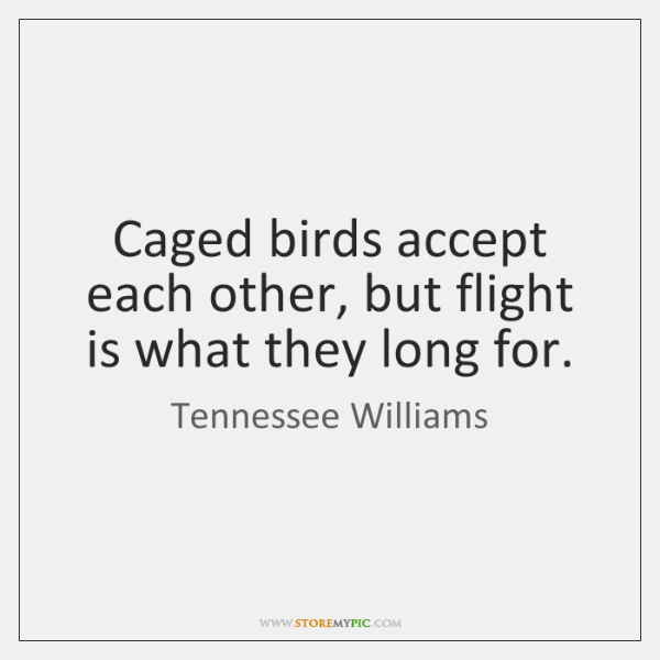 Caged birds accept each other, but flight is what they long for.
