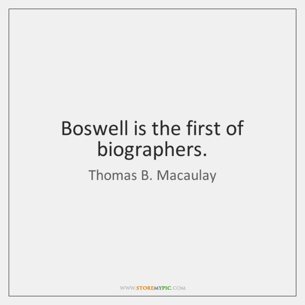 Boswell is the first of biographers.