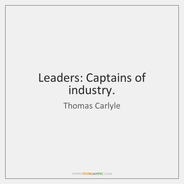 Leaders: Captains of industry.