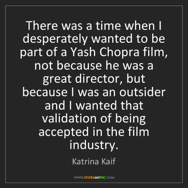 Katrina Kaif: There was a time when I desperately wanted to be part...