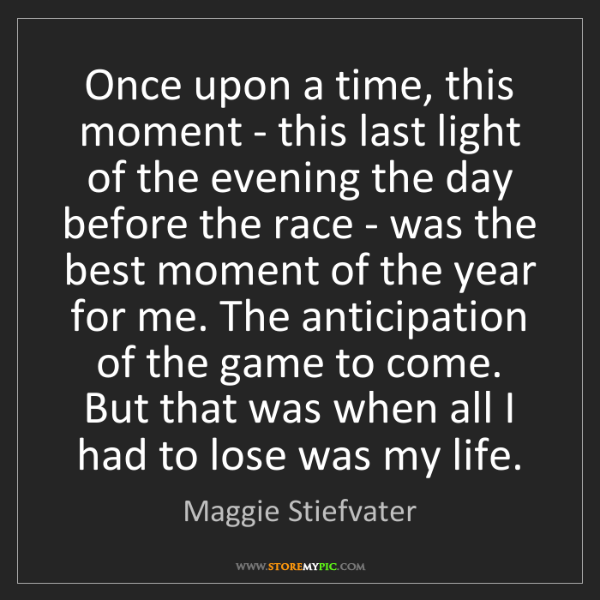 Maggie Stiefvater: Once upon a time, this moment - this last light of the...