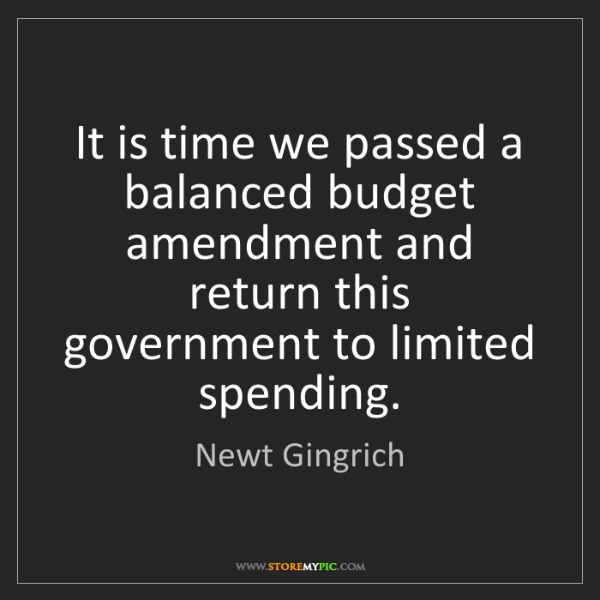 Newt Gingrich: It is time we passed a balanced budget amendment and...