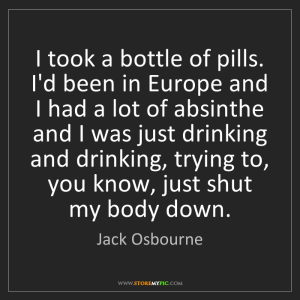 Jack Osbourne: I took a bottle of pills. I'd been in Europe and I had...