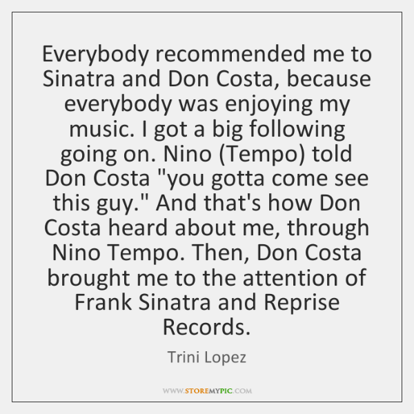 Everybody recommended me to Sinatra and Don Costa, because everybody was enjoying ...