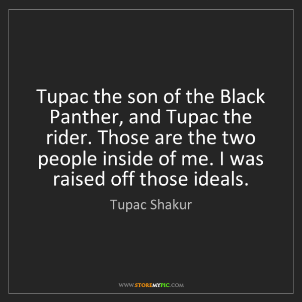 Tupac Shakur: Tupac the son of the Black Panther, and Tupac the rider....