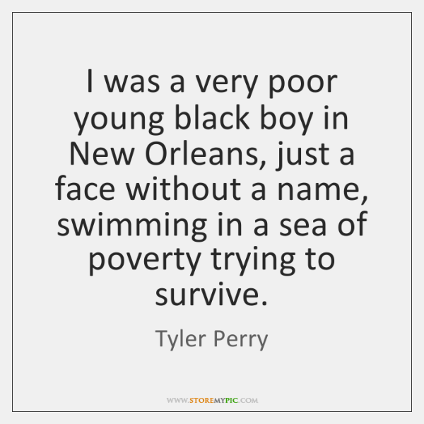 I was a very poor young black boy in New Orleans, just ...