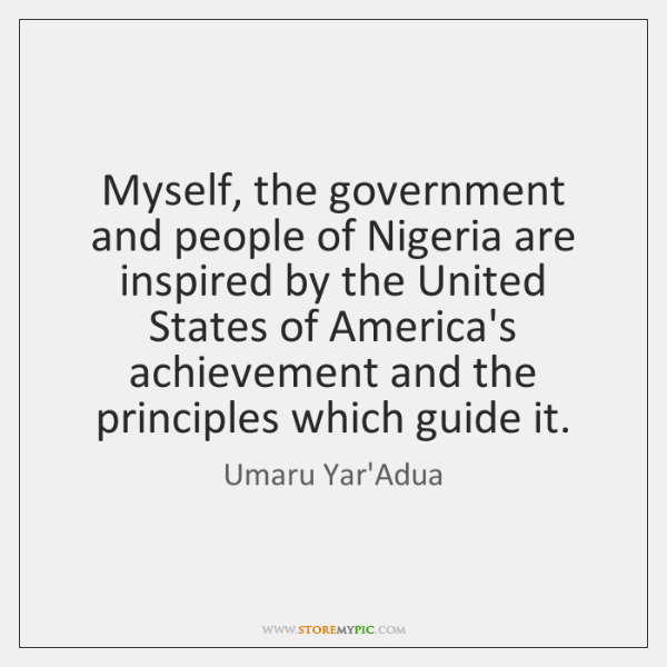 Myself, the government and people of Nigeria are inspired by the United ...
