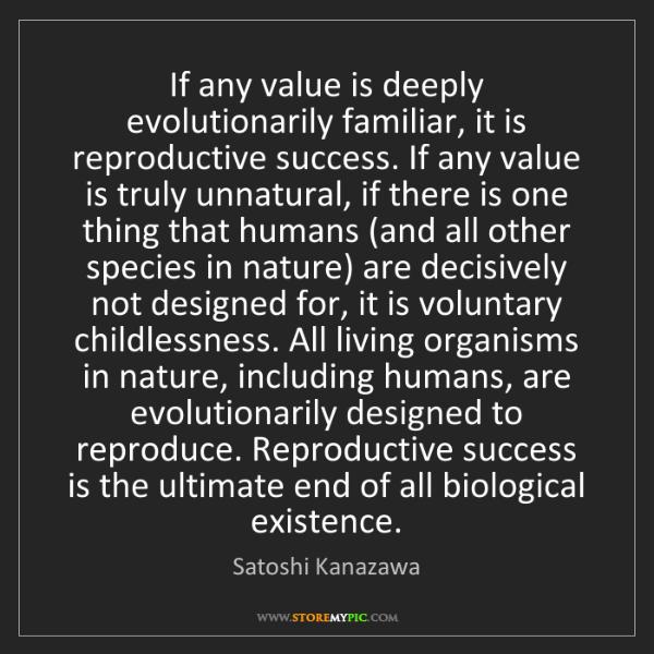 Satoshi Kanazawa: If any value is deeply evolutionarily familiar, it is...