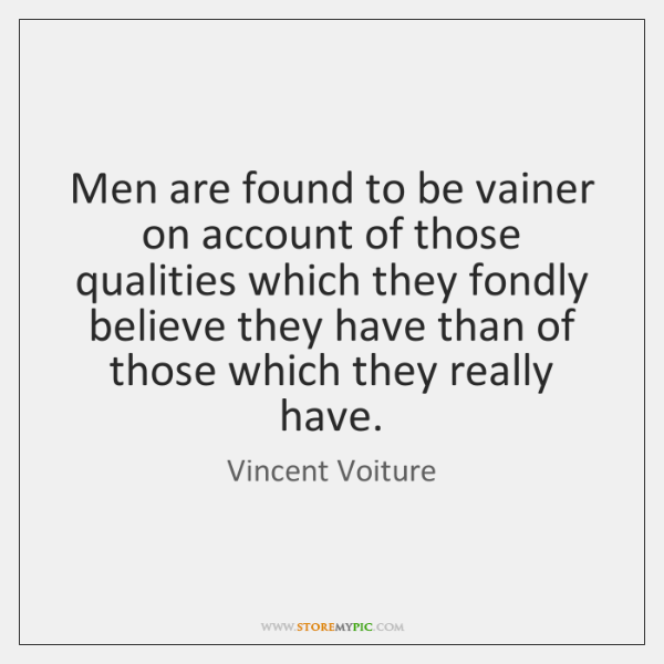 Men are found to be vainer on account of those qualities which ...