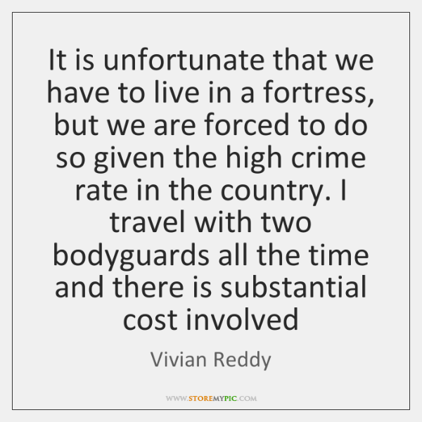 It is unfortunate that we have to live in a fortress, but ...