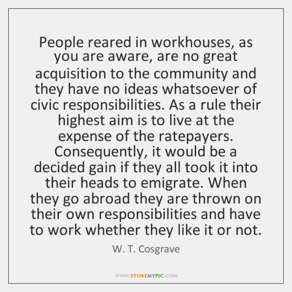People reared in workhouses, as you are aware, are no great acquisition ...