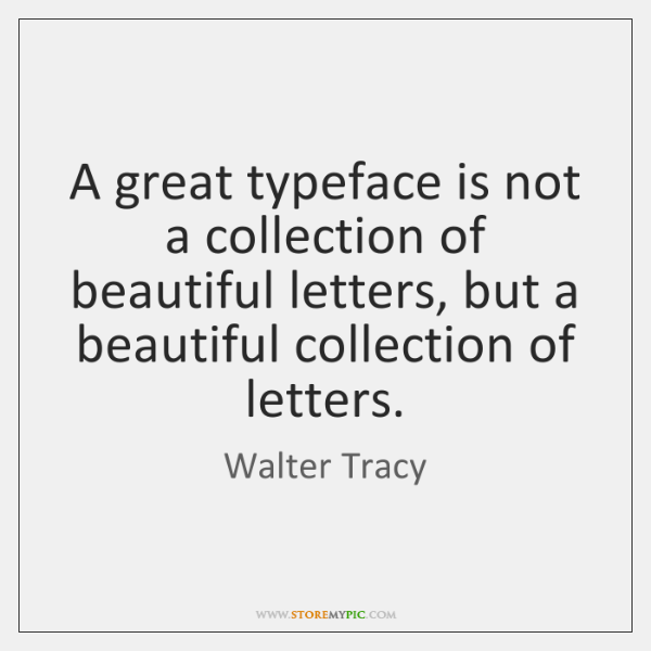 A great typeface is not a collection of beautiful letters, but a ...