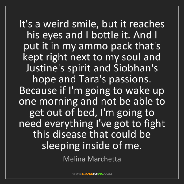 Melina Marchetta: It's a weird smile, but it reaches his eyes and I bottle...