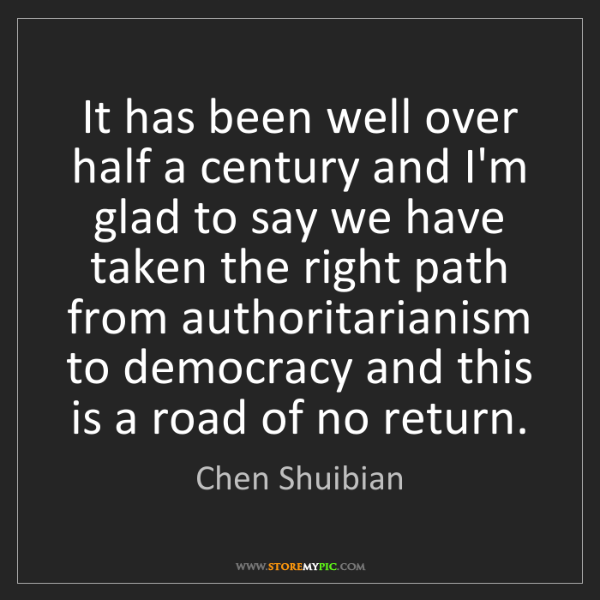 Chen Shuibian: It has been well over half a century and I'm glad to...