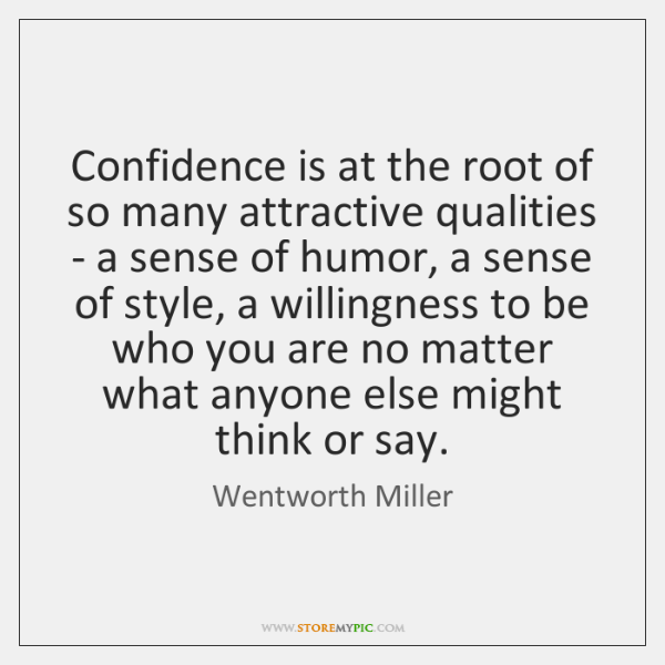 Confidence is at the root of so many attractive qualities - a ...