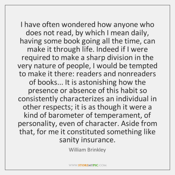 I have often wondered how anyone who does not read, by which ...