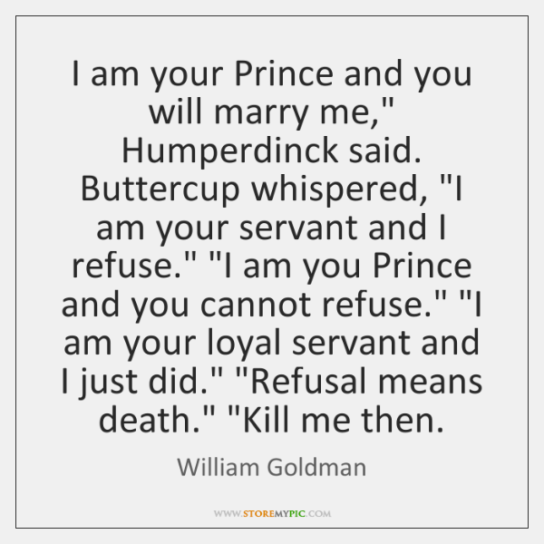 """I am your Prince and you will marry me,"""" Humperdinck said. Buttercup ..."""