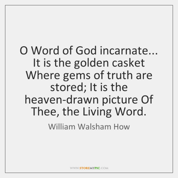 O Word of God incarnate... It is the golden casket Where gems ...