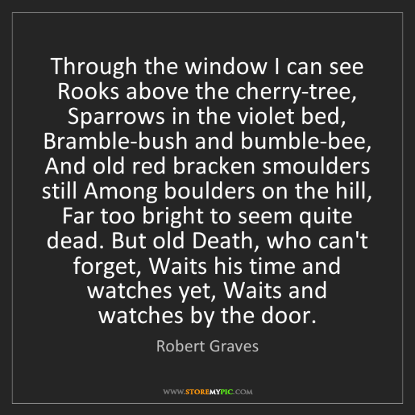 Robert Graves: Through the window I can see Rooks above the cherry-tree,...