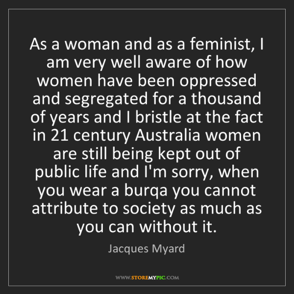 Jacques Myard: As a woman and as a feminist, I am very well aware of...