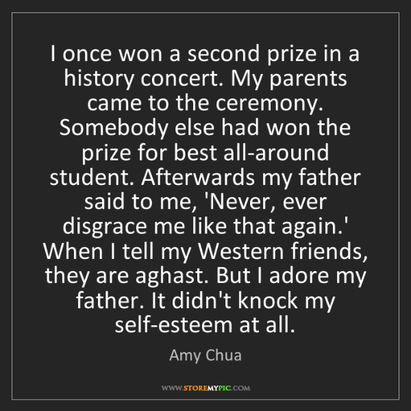 Amy Chua: I once won a second prize in a history concert. My parents...