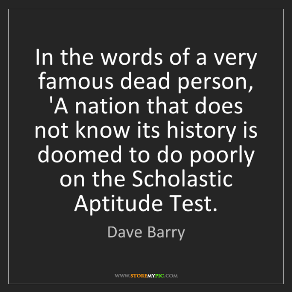 Dave Barry: In the words of a very famous dead person, 'A nation...