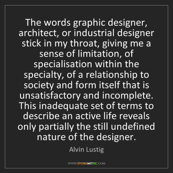 Alvin Lustig: The words graphic designer, architect, or industrial...