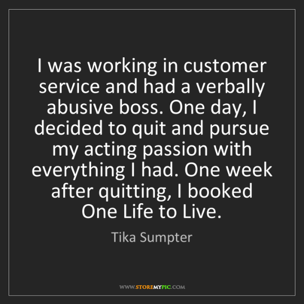 Tika Sumpter: I was working in customer service and had a verbally...