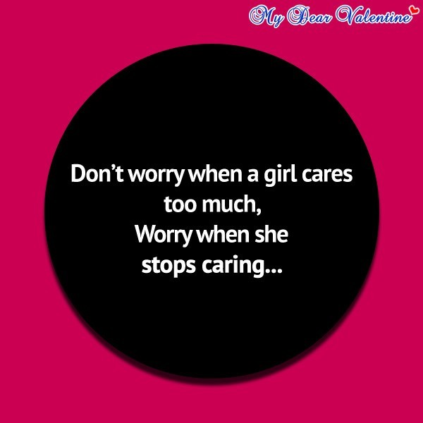 Dont Worry When A Girl Cares Too Much Worry When She Stops Caring