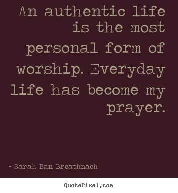 Worship quote an authentic life is the most personal form of worship everyday life has become my pra
