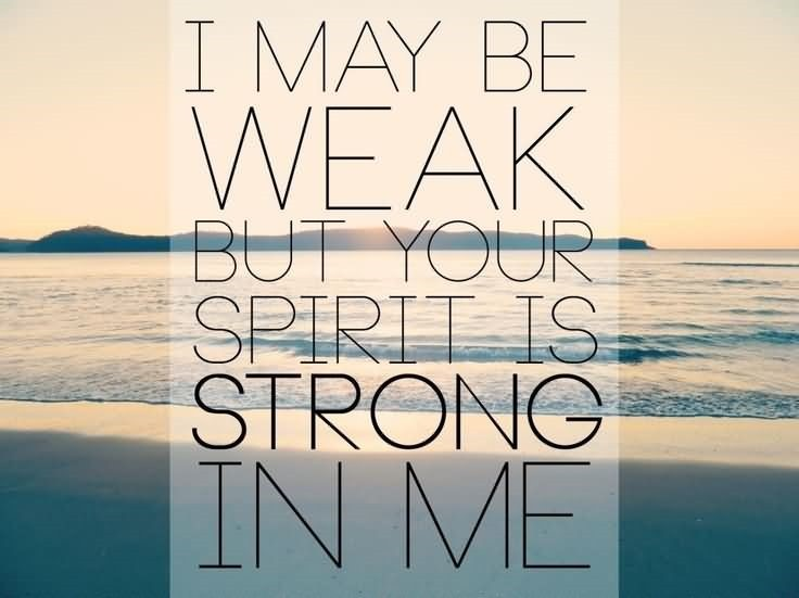 Worship quote i may be weak but your spirit is strong in me