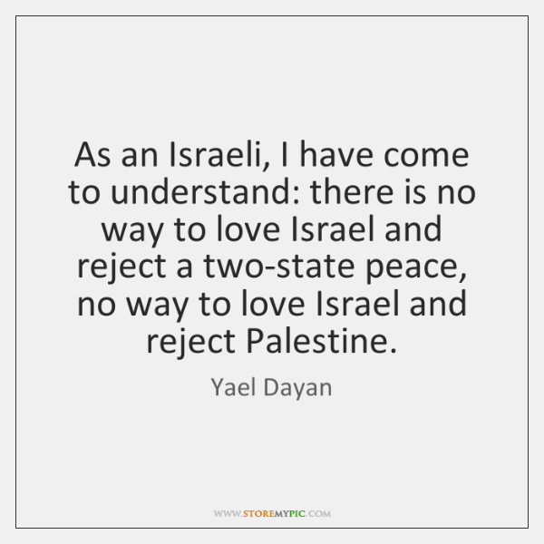 As an Israeli, I have come to understand: there is no way ...