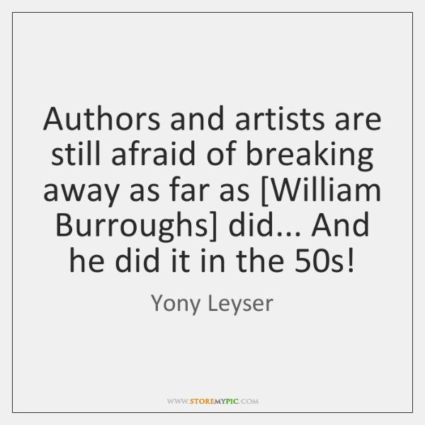 Authors and artists are still afraid of breaking away as far as [...
