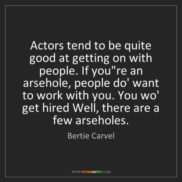Bertie Carvel: Actors tend to be quite good at getting on with people....