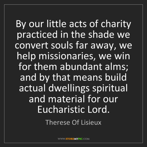 Therese Of Lisieux: By our little acts of charity practiced in the shade...