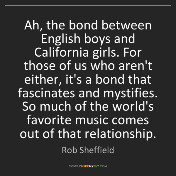 Rob Sheffield: Ah, the bond between English boys and California girls....