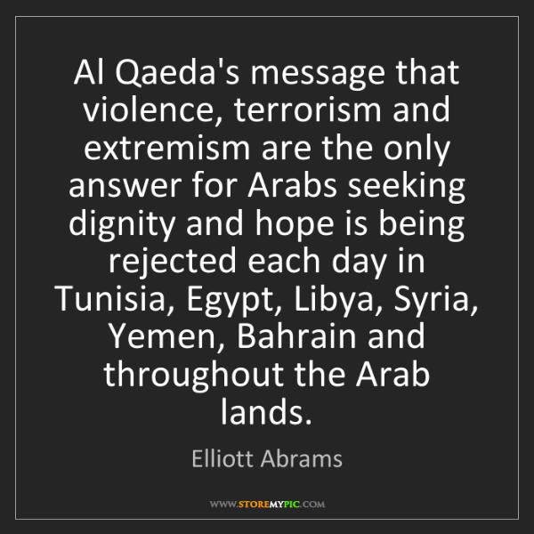 Elliott Abrams: Al Qaeda's message that violence, terrorism and extremism...