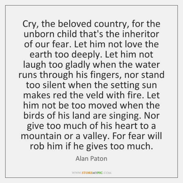 Cry, the beloved country, for the unborn child that's the inheritor of ...