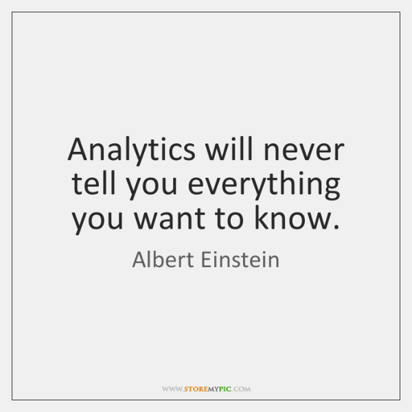 Analytics will never tell you everything you want to know.