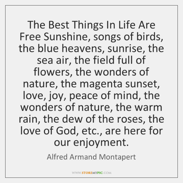 The Best Things In Life Are Free Sunshine, songs of birds, the ...
