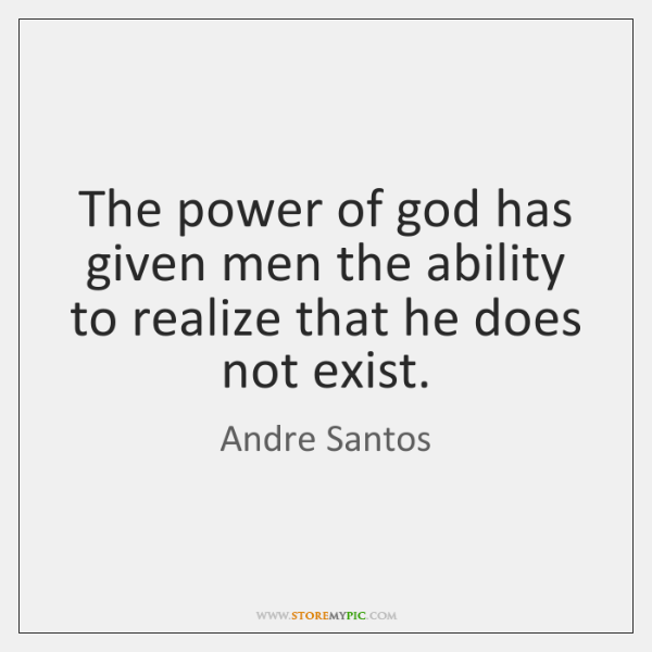 The power of god has given men the ability to realize that ...